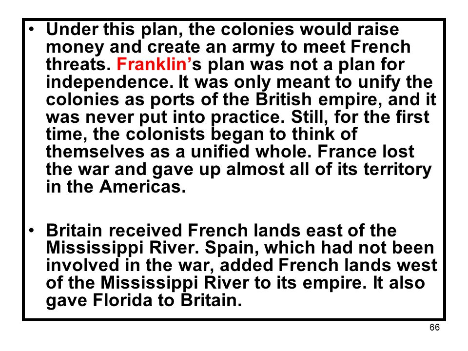 66 Under this plan, the colonies would raise money and create an army to meet French threats.