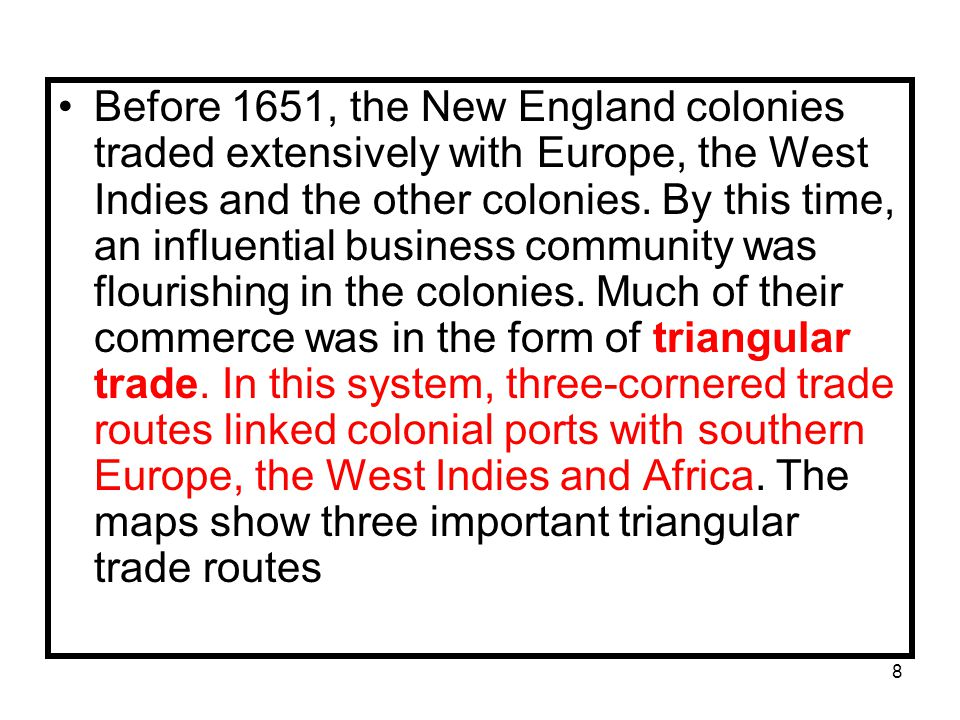 8 Before 1651, the New England colonies traded extensively with Europe, the West Indies and the other colonies.