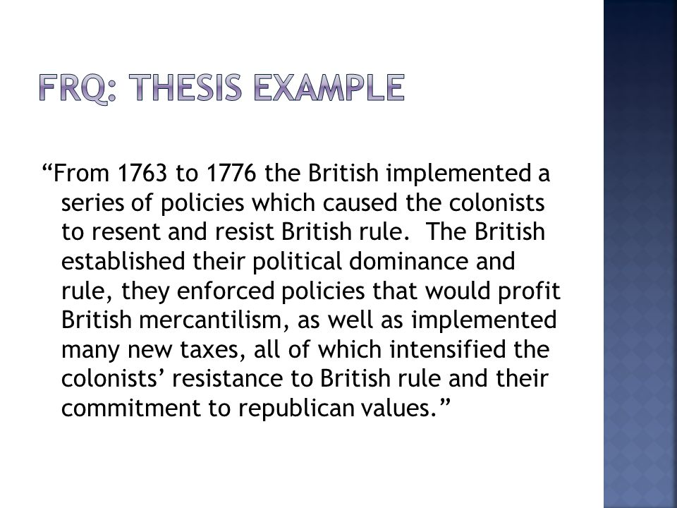 From 1763 to 1776 the British implemented a series of policies which caused the colonists to resent and resist British rule.