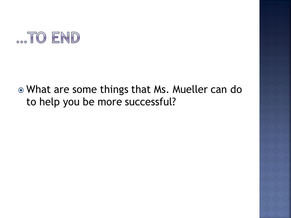  What are some things that Ms. Mueller can do to help you be more successful