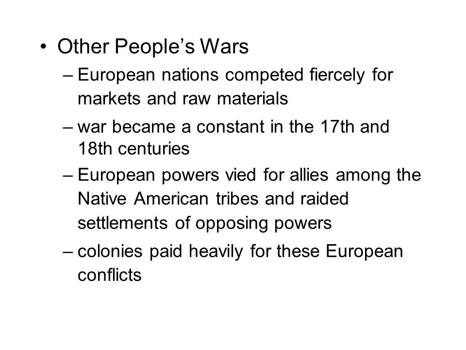 Other People's Wars –European nations competed fiercely for markets and raw materials –war became a constant in the 17th and 18th centuries –European