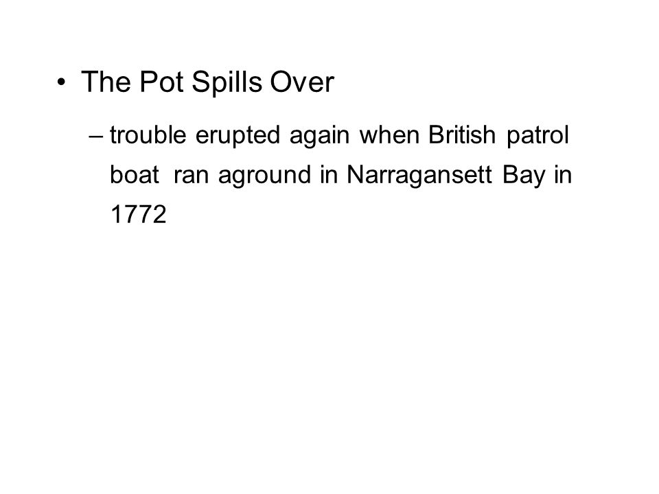 The Pot Spills Over –trouble erupted again when British patrol boat ran aground in Narragansett Bay in 1772