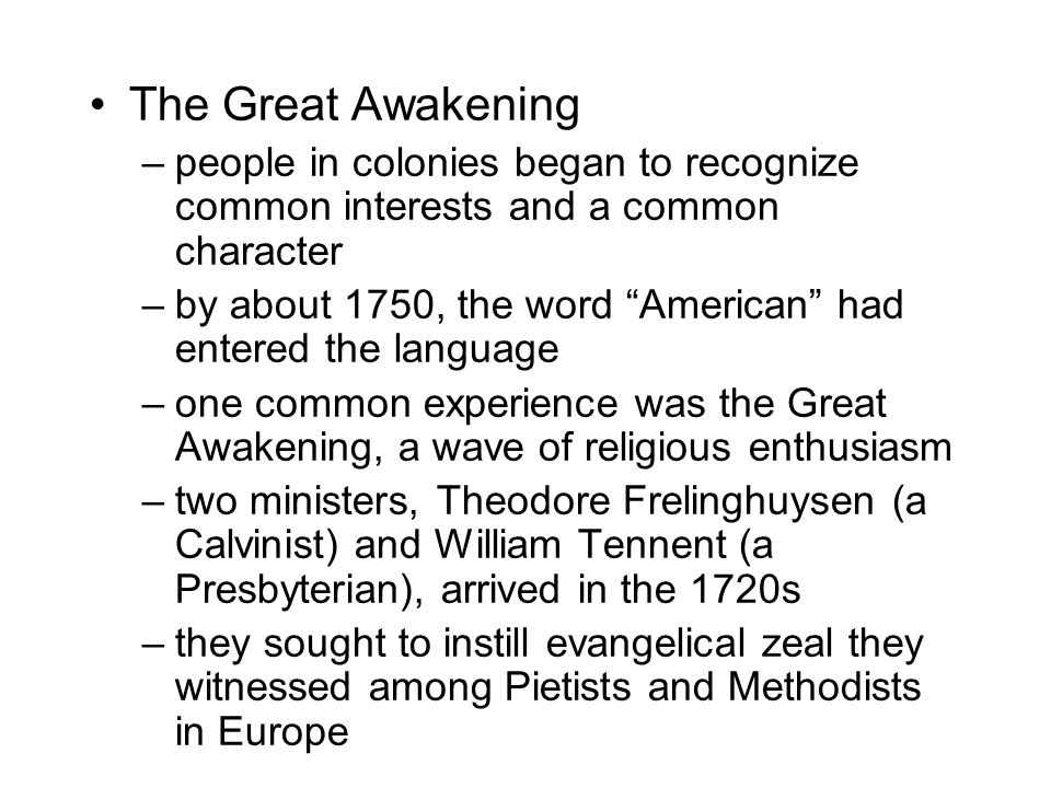 """The Great Awakening –people in colonies began to recognize common interests and a common character –by about 1750, the word """"American"""" had entered the"""