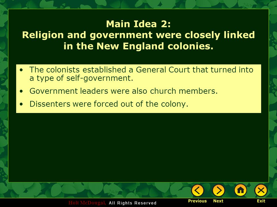 Holt McDougal, Main Idea 2: Religion and government were closely linked in the New England colonies. The colonists established a General Court that tu