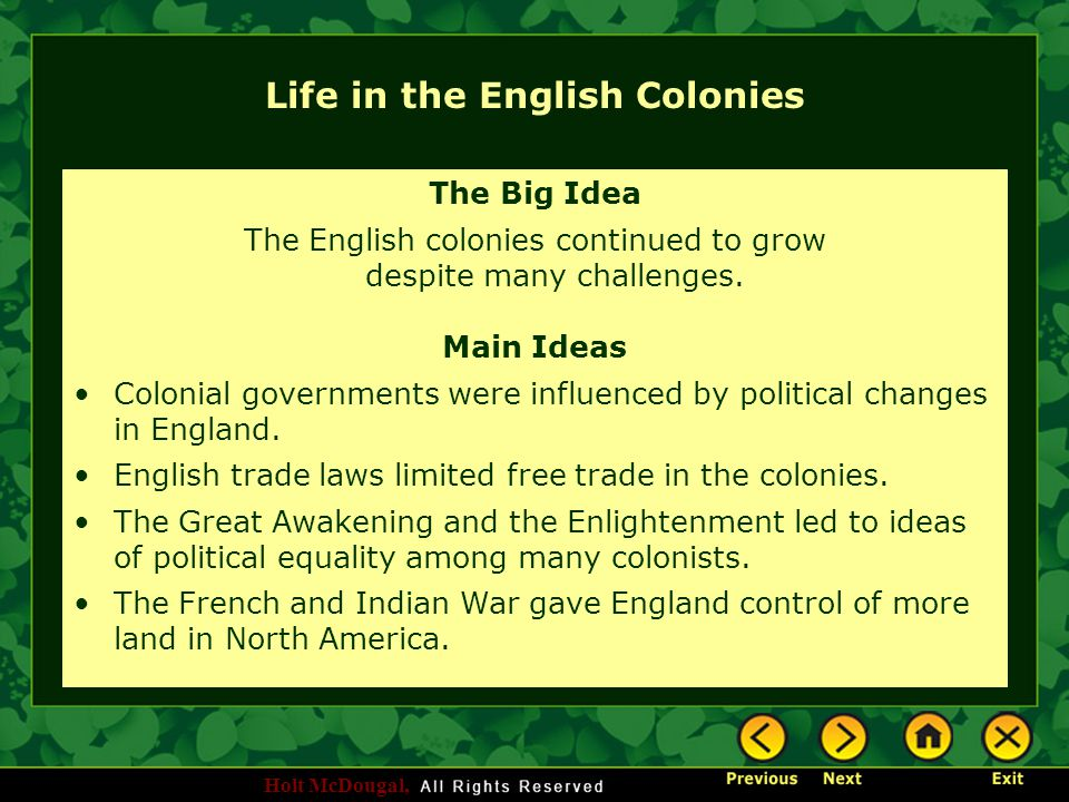 Holt McDougal, Life in the English Colonies The Big Idea The English colonies continued to grow despite many challenges. Main Ideas Colonial governmen