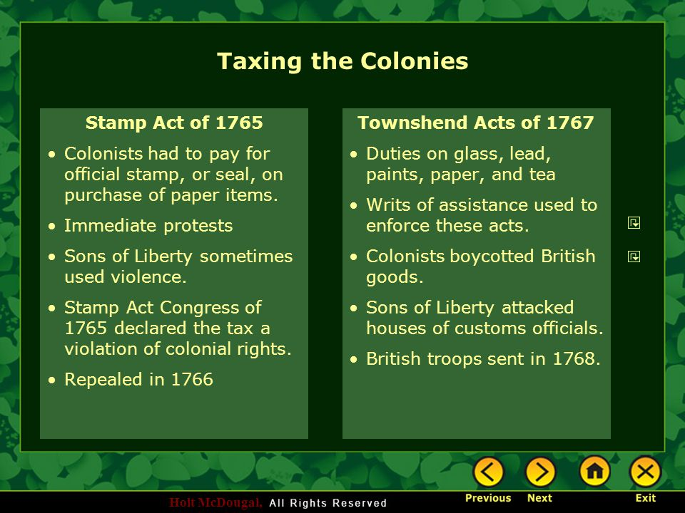 Holt McDougal, Taxing the Colonies Stamp Act of 1765 Colonists had to pay for official stamp, or seal, on purchase of paper items. Immediate protests