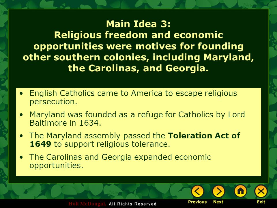 Holt McDougal, Main Idea 3: Religious freedom and economic opportunities were motives for founding other southern colonies, including Maryland, the Ca