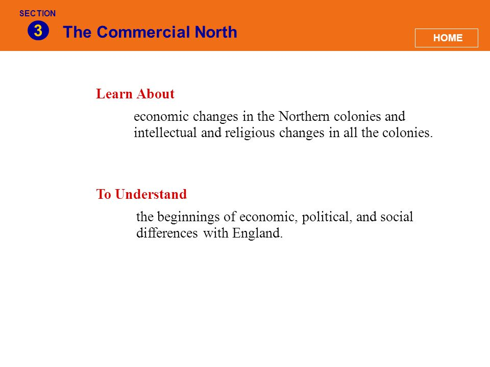 The Commercial North 3 Learn About economic changes in the Northern colonies and intellectual and religious changes in all the colonies. To Understand