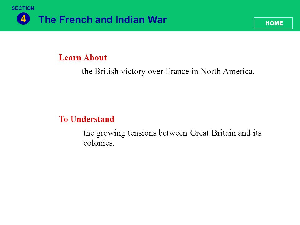 The French and Indian War 4 Learn About the British victory over France in North America. To Understand the growing tensions between Great Britain and
