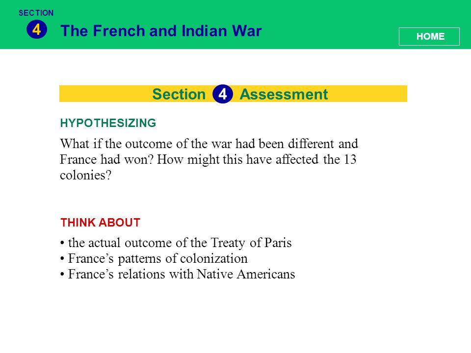 Section The French and Indian War 4 Assessment 4 What if the outcome of the war had been different and France had won? How might this have affected th