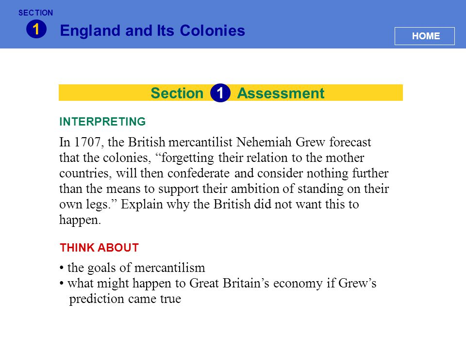 "Section England and Its Colonies 1 In 1707, the British mercantilist Nehemiah Grew forecast that the colonies, ""forgetting their relation to the mothe"