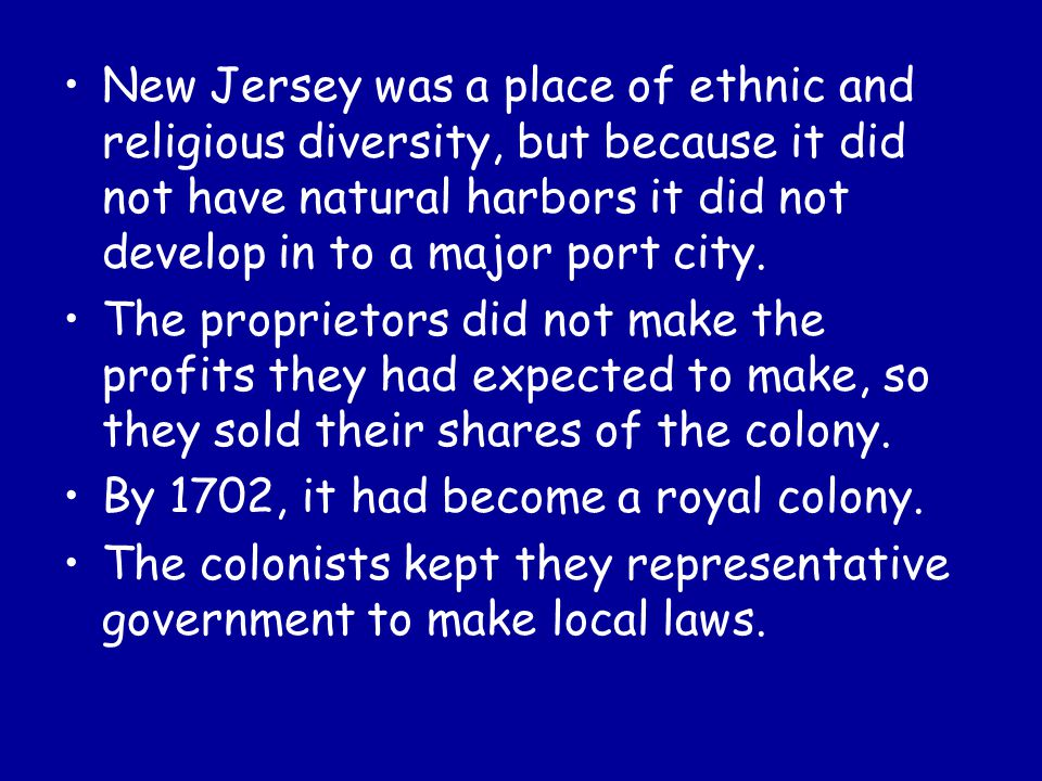 New Jersey was a place of ethnic and religious diversity, but because it did not have natural harbors it did not develop in to a major port city. The