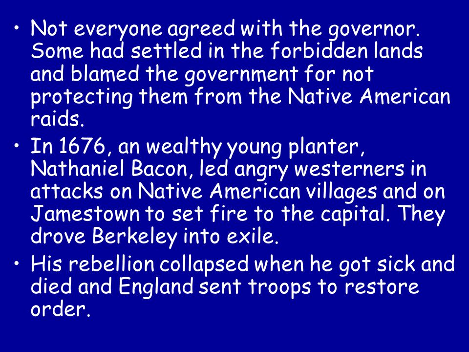 Not everyone agreed with the governor. Some had settled in the forbidden lands and blamed the government for not protecting them from the Native Ameri