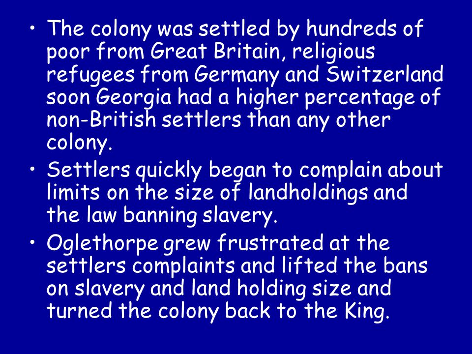 The colony was settled by hundreds of poor from Great Britain, religious refugees from Germany and Switzerland soon Georgia had a higher percentage of