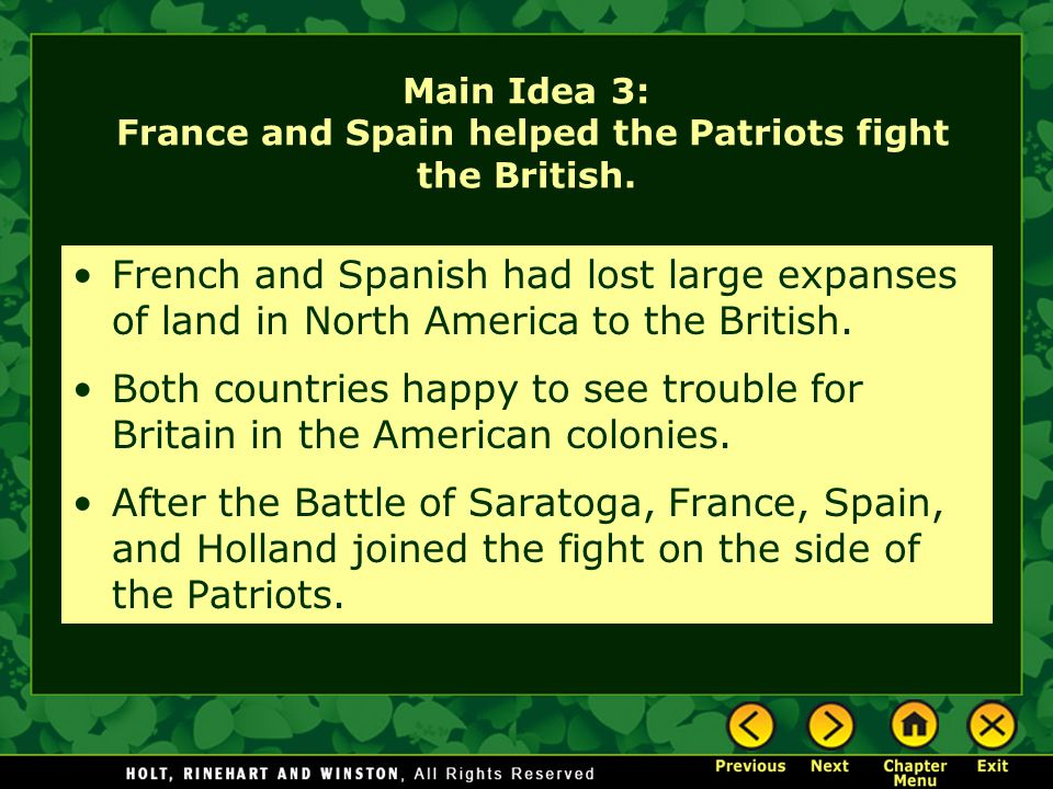 Main Idea 3: France and Spain helped the Patriots fight the British. French and Spanish had lost large expanses of land in North America to the Britis
