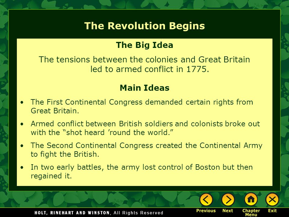 The Revolution Begins The Big Idea The tensions between the colonies and Great Britain led to armed conflict in 1775. Main Ideas The First Continental
