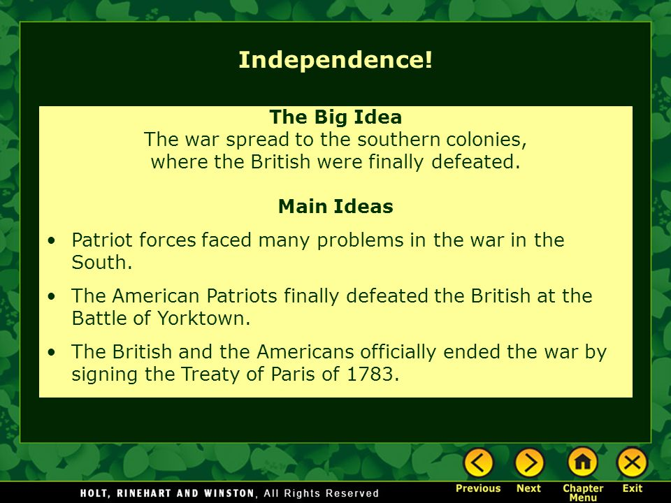 Independence! The Big Idea The war spread to the southern colonies, where the British were finally defeated. Main Ideas Patriot forces faced many prob