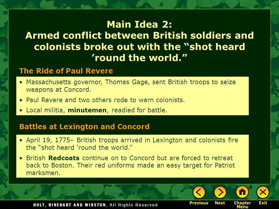 "Main Idea 2: Armed conflict between British soldiers and colonists broke out with the ""shot heard 'round the world."" The Ride of Paul Revere Battles a"