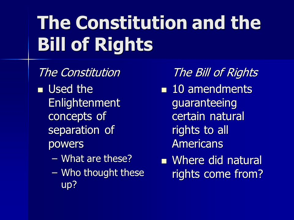The Constitution and the Bill of Rights The Constitution Used the Enlightenment concepts of separation of powers Used the Enlightenment concepts of se
