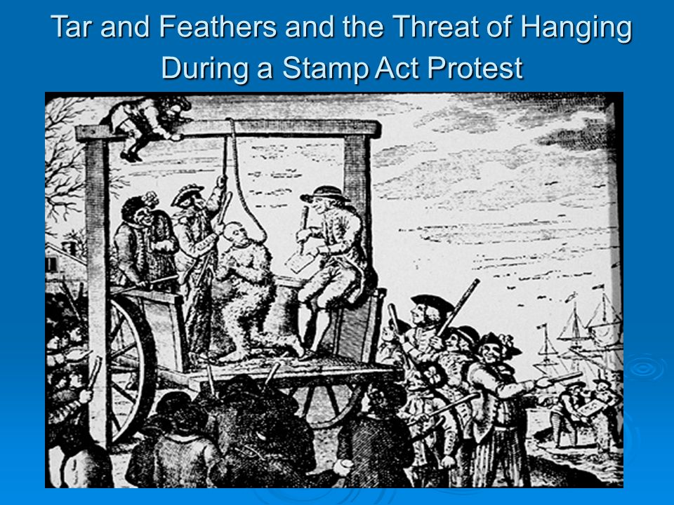 Tar and Feathers and the Threat of Hanging During a Stamp Act Protest
