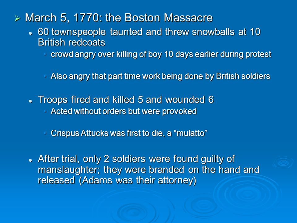  March 5, 1770: the Boston Massacre 60 townspeople taunted and threw snowballs at 10 British redcoats 60 townspeople taunted and threw snowballs at 1