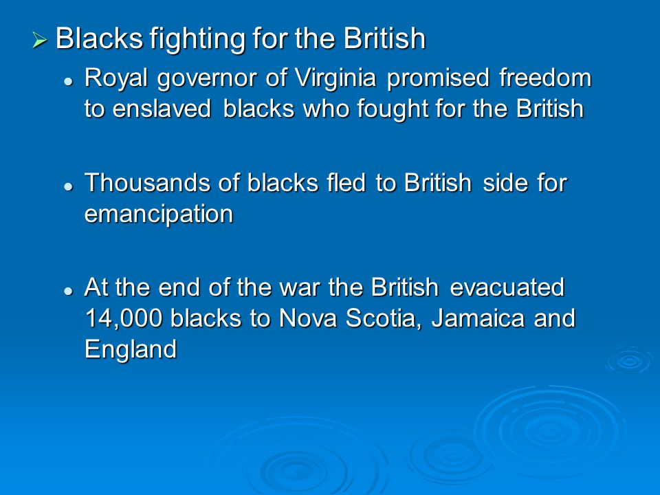  Blacks fighting for the British Royal governor of Virginia promised freedom to enslaved blacks who fought for the British Royal governor of Virginia