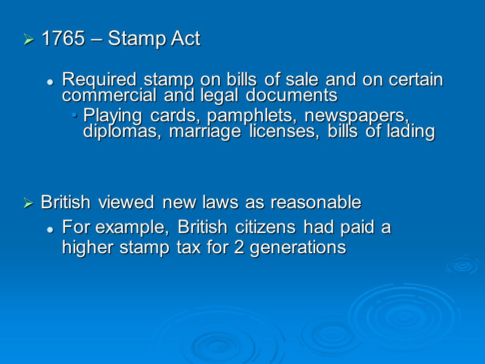  1765 – Stamp Act Required stamp on bills of sale and on certain commercial and legal documents Required stamp on bills of sale and on certain commer