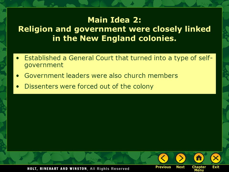 Main Idea 2: Religion and government were closely linked in the New England colonies. Established a General Court that turned into a type of self- gov