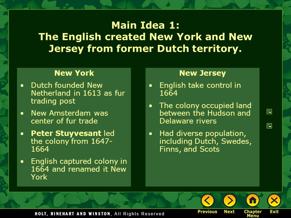 Main Idea 1: The English created New York and New Jersey from former Dutch territory. New York Dutch founded New Netherland in 1613 as fur trading pos