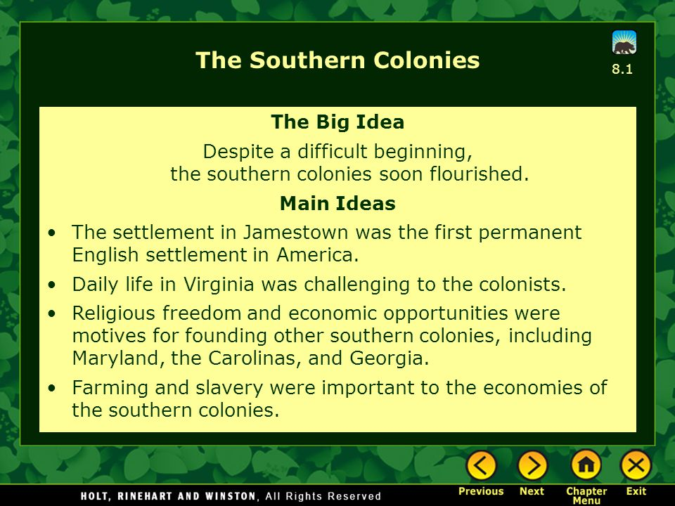 The Southern Colonies The Big Idea Despite a difficult beginning, the southern colonies soon flourished. Main Ideas The settlement in Jamestown was th