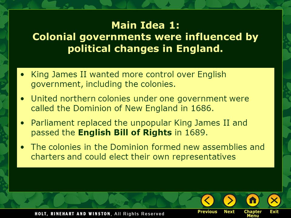 Main Idea 1: Colonial governments were influenced by political changes in England. King James II wanted more control over English government, includin