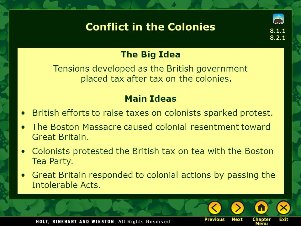 Conflict in the Colonies The Big Idea Tensions developed as the British government placed tax after tax on the colonies. Main Ideas British efforts to