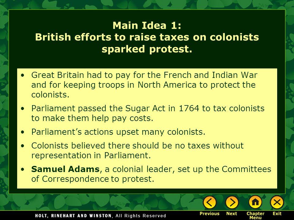 Main Idea 1: British efforts to raise taxes on colonists sparked protest. Great Britain had to pay for the French and Indian War and for keeping troop