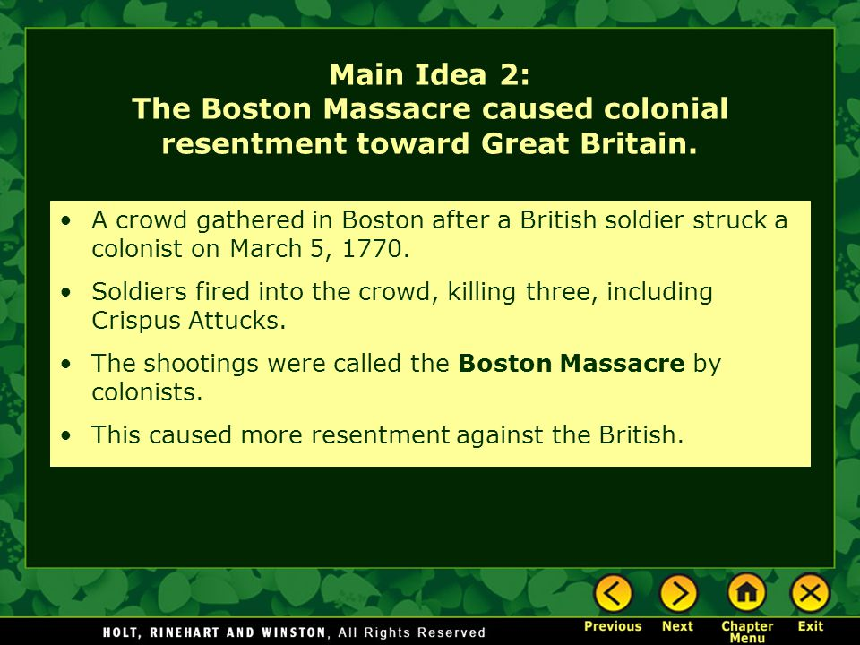 Main Idea 2: The Boston Massacre caused colonial resentment toward Great Britain. A crowd gathered in Boston after a British soldier struck a colonist