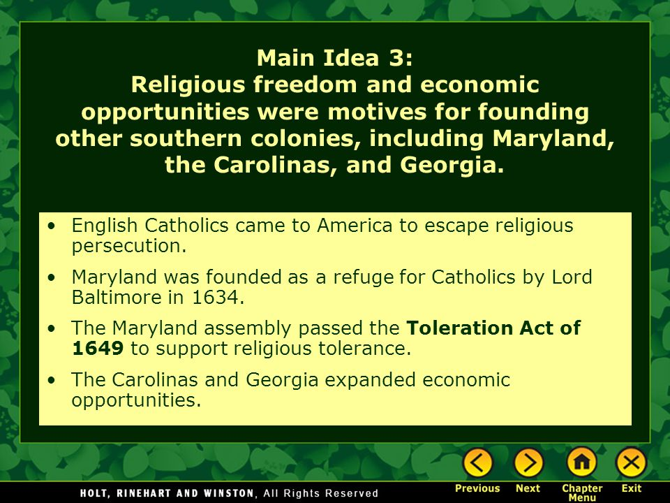 Main Idea 3: Religious freedom and economic opportunities were motives for founding other southern colonies, including Maryland, the Carolinas, and Ge
