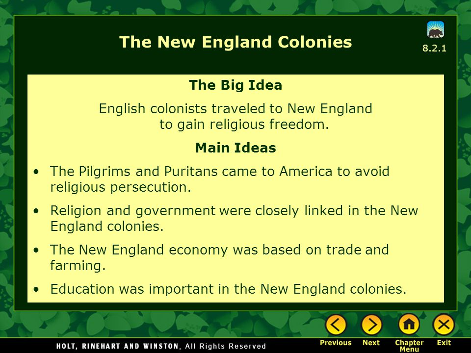 The New England Colonies The Big Idea English colonists traveled to New England to gain religious freedom. Main Ideas The Pilgrims and Puritans came t