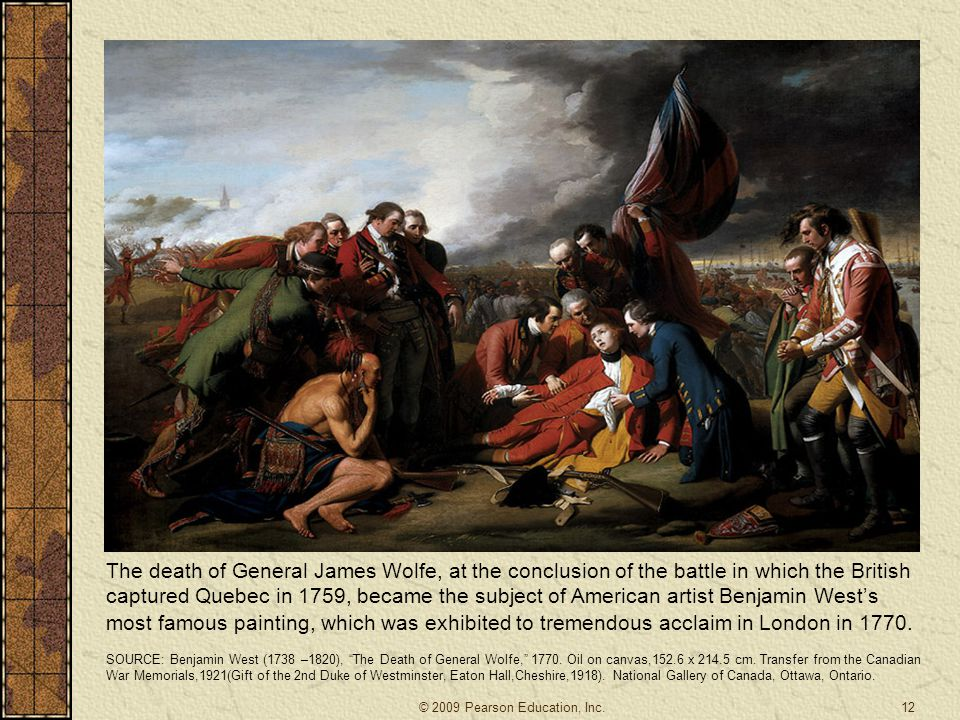 The death of General James Wolfe, at the conclusion of the battle in which the British captured Quebec in 1759, became the subject of American artist Benjamin West's most famous painting, which was exhibited to tremendous acclaim in London in 1770.