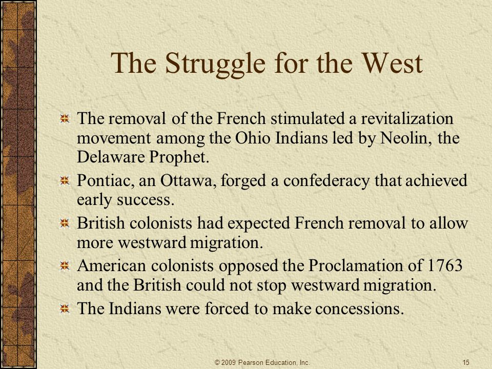 The Struggle for the West The removal of the French stimulated a revitalization movement among the Ohio Indians led by Neolin, the Delaware Prophet.