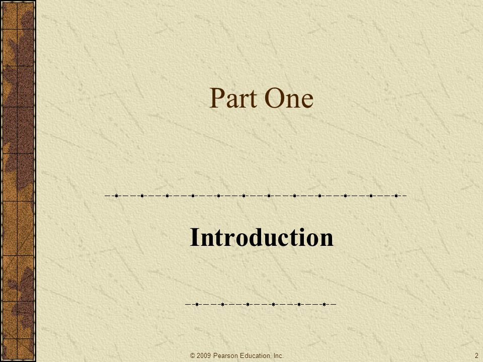 Part One Introduction 2© 2009 Pearson Education, Inc.