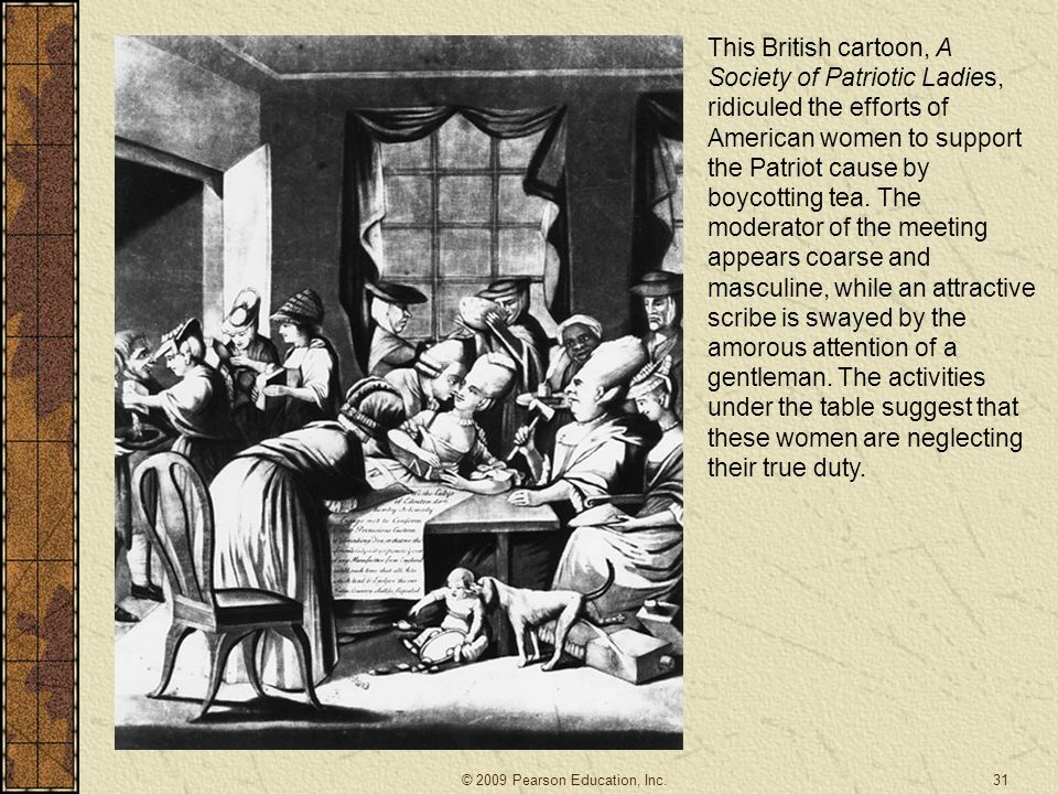 This British cartoon, A Society of Patriotic Ladies, ridiculed the efforts of American women to support the Patriot cause by boycotting tea.