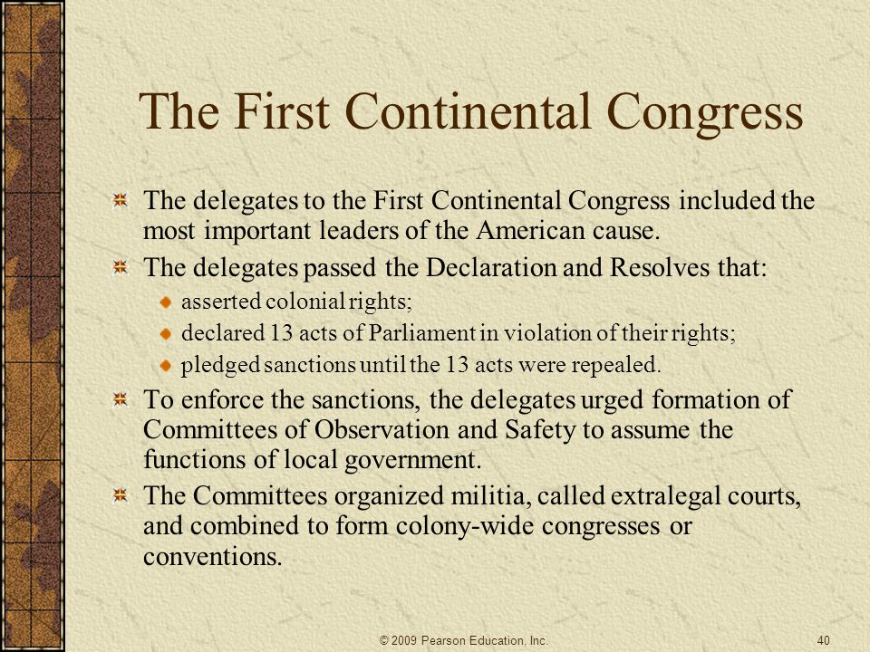 The First Continental Congress The delegates to the First Continental Congress included the most important leaders of the American cause.