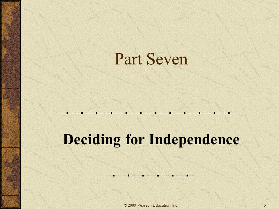Part Seven Deciding for Independence 45© 2009 Pearson Education, Inc.