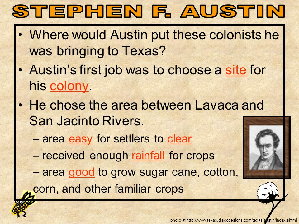 photo at http://www.texas.discodesigns.com/texas/austin/index.shtml Where would Austin put these colonists he was bringing to Texas? Austin's first jo