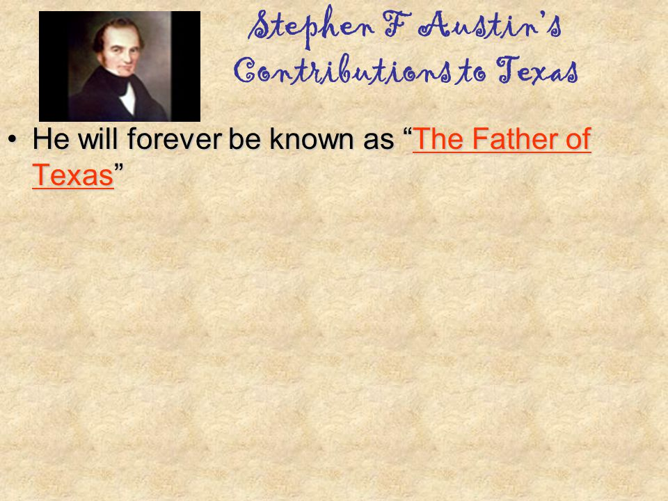 """Stephen F Austin's Contributions to Texas He will forever be known as """"The Father of Texas"""""""