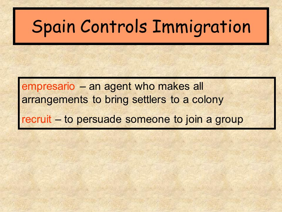empresario – an agent who makes all arrangements to bring settlers to a colony recruit – to persuade someone to join a group