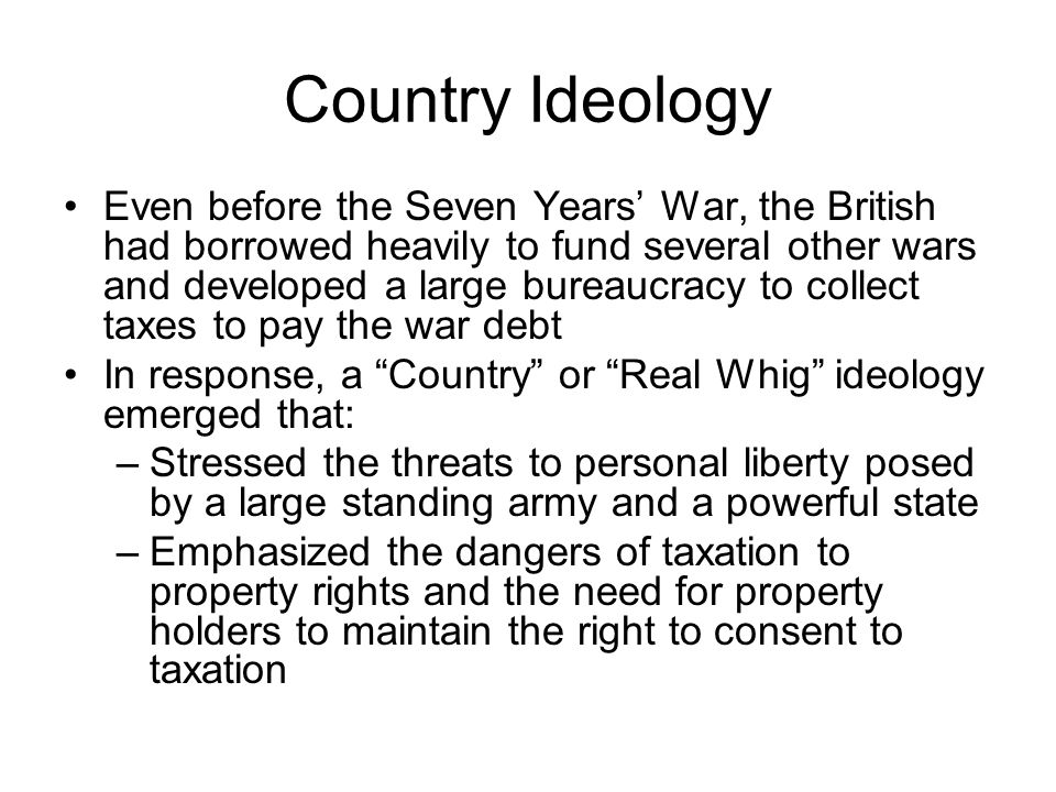 Country Ideology Even before the Seven Years' War, the British had borrowed heavily to fund several other wars and developed a large bureaucracy to co