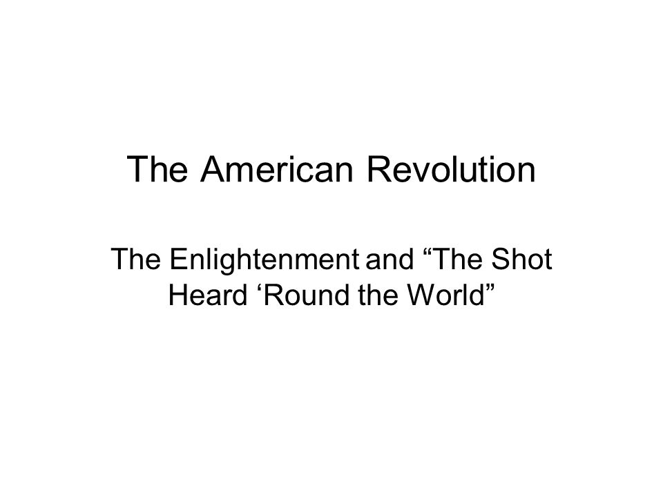"""The American Revolution The Enlightenment and """"The Shot Heard 'Round the World"""""""