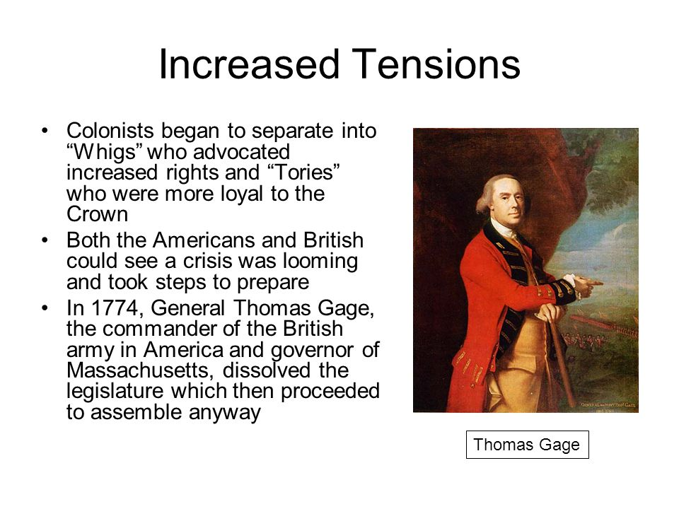 """Increased Tensions Colonists began to separate into """"Whigs"""" who advocated increased rights and """"Tories"""" who were more loyal to the Crown Both the Amer"""
