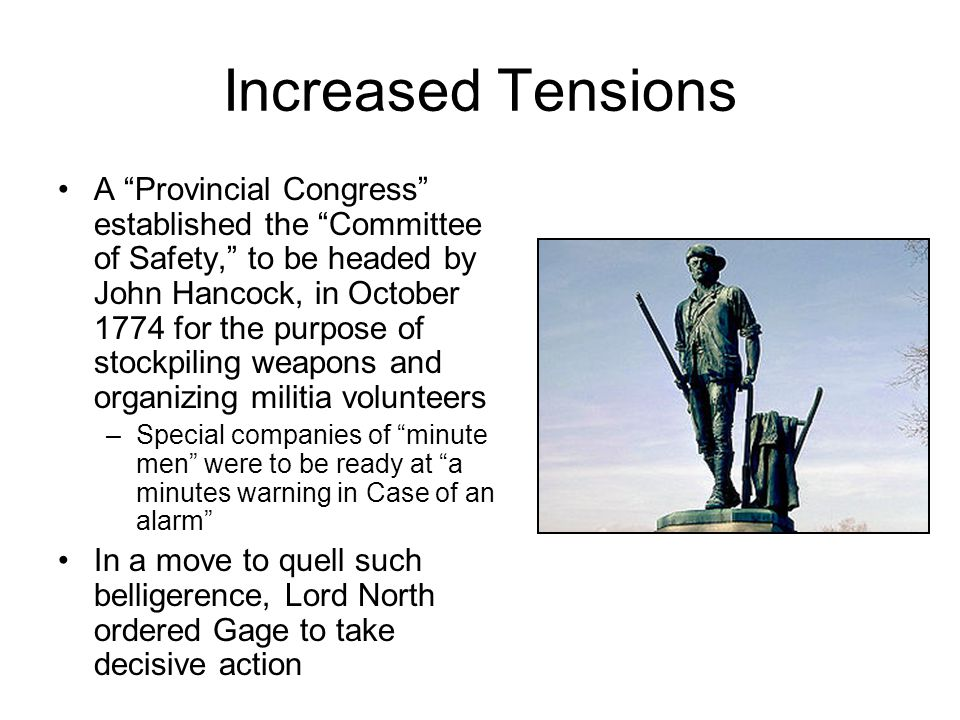 """Increased Tensions A """"Provincial Congress"""" established the """"Committee of Safety,"""" to be headed by John Hancock, in October 1774 for the purpose of sto"""