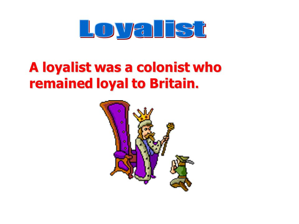 A Patriot was a colonist who favored war against Great Britain.